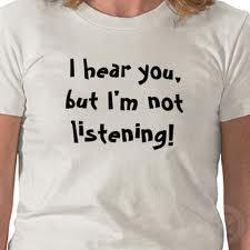 I hear you but am I listening?